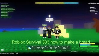 Roblox Survival 303 How to make a bread
