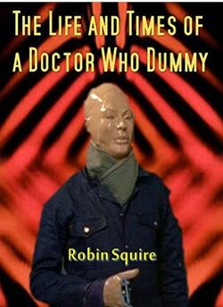 The Life and Times of a Doctor Who Dummy.jpg