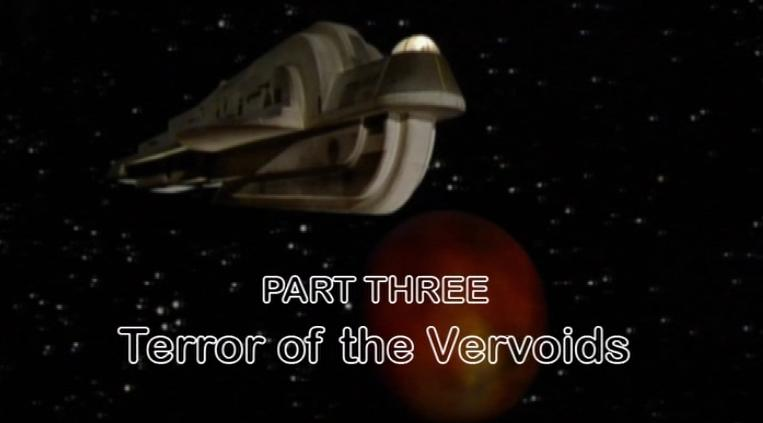 Part Three - Terror of the Vervoids