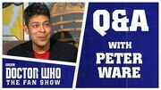 Q&A With Peter Ware - Doctor Who The Fan Show