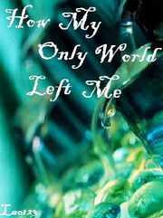 How My Only World Left Me