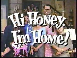 Hi Honey, I'm Home!