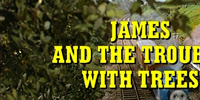 James and the Trouble with Trees