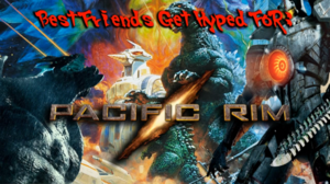 Best Friends gets Hyped For Pacific Rim