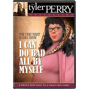 DVD Cover for I CAN DO BAD ALL BY MYSELF  The First Madea PlayI Know Ive Been Changed Tyler Perry