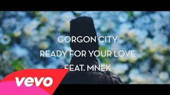 Gorgon City - Ready For Your Love ft