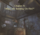 """Chapter 4: """"Why's the Building On Fire?"""""""