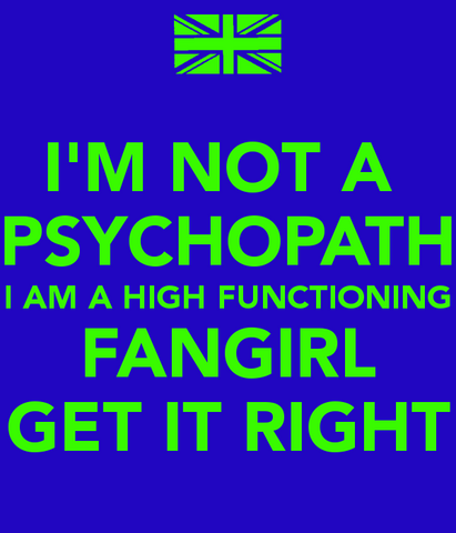File:I-m-not-a-psychopath-i-am-a-high-functioning-fangirl-get-it-right.png