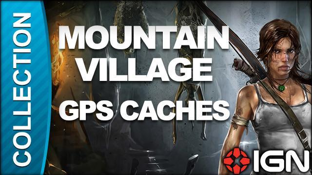 Tomb Raider Walkthrough - GPS Cache Locations Mountain Village