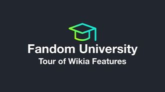 Fandom University - Tour of Wikia Features