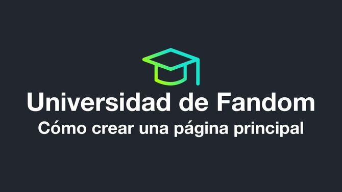 Universidad de Fandom - Cómo crear una página principal