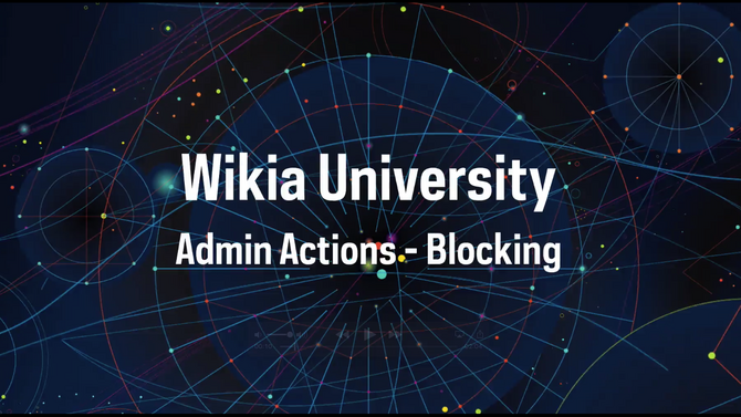 Wikia University - Admin Actions - Blocking