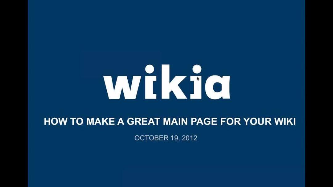 Mainpages 101 - How to make a great mainpage for your wiki 10-19-12 3.05 PM