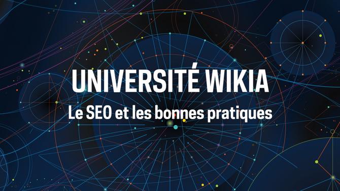 Université Wikia - Le SEO et les bonnes pratiques