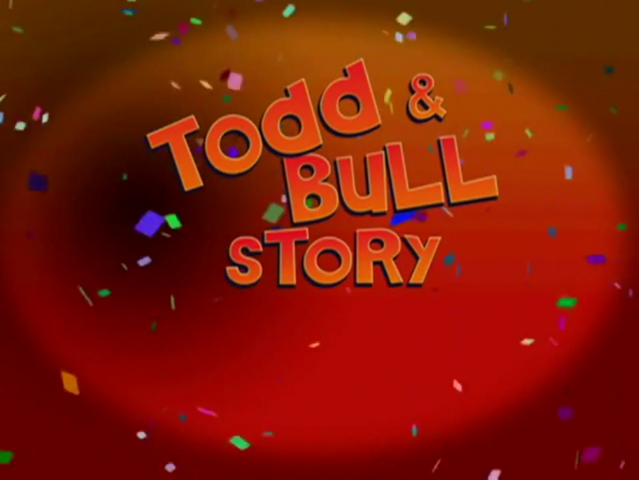 File:Todd & Bull Story Title Card.PNG