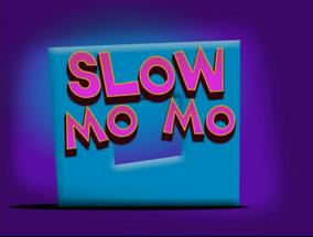 Slow Mo Mo Title Card