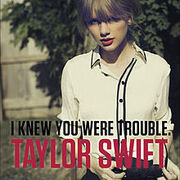 I Knew You Were Trouble Taylor Swift.jpg