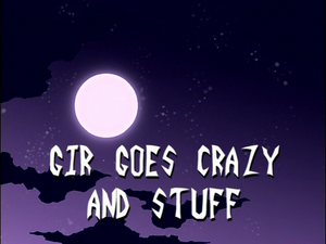 GIR Goes Crazy and Stuff (Title Card)
