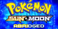 Pokémon Sun and Moon Abridged