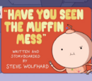 Have You Seen the Muffin Mess