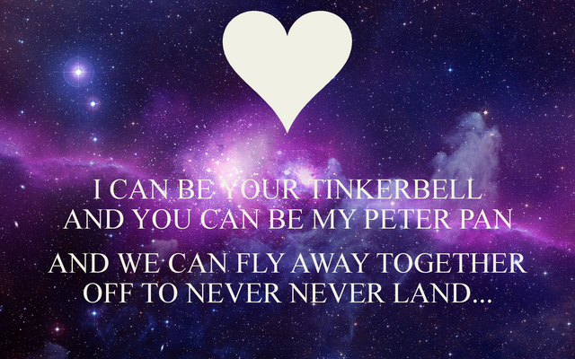 File:I-can-be-your-tinkerbell-and-you-can-be-my-peter-pan-and-we-can-fly-away-together-off-to-never-never-land.png