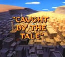 Caught by the Tale
