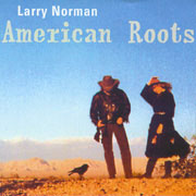 Larry Norman - American Roots