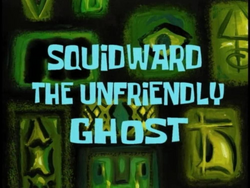 Squidward the Unfriendly Ghost