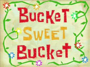 Bucket Sweet Bucket