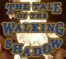 The Tale of the Walking Shadow