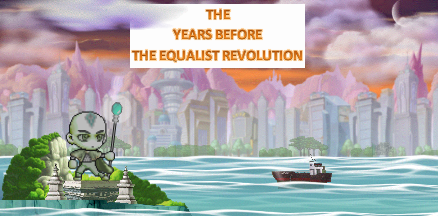 The Years Before the Equalist Revolution (TYATHYW)