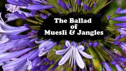The Ballad of Muesli and Jangles
