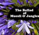 The Ballad of Muesli and Jangles