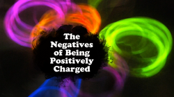 The Negatives of Being Positively Charged