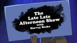 The Late Late Afternoon Show with Harvey Beaks
