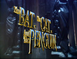 The Bat, the Cat, and the Penguin
