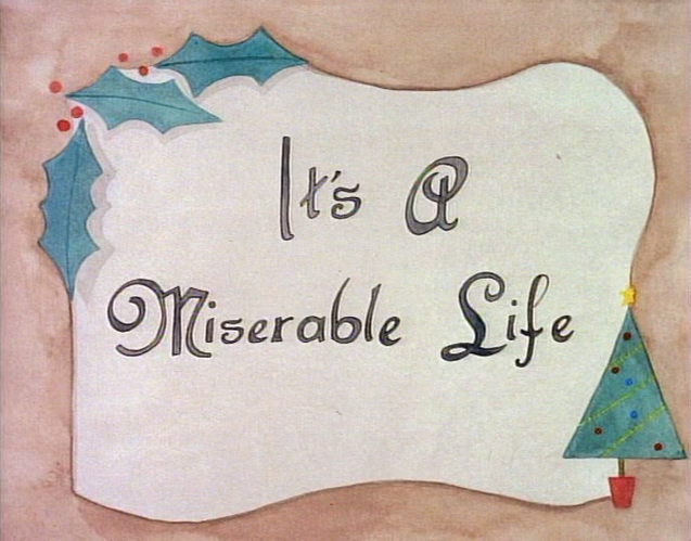 File:It's a Miserable Life.png