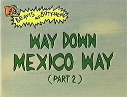 S02E16 - Way Down Mexico Way P2