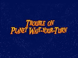 TroubleOnPlanetWaitYourTurnDVDTitleCard