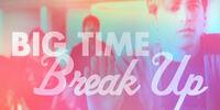 Big Time Break-Up
