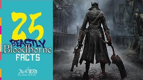 Bloodborne Facts! - It's Super Effective!!! 25 Beastly Facts!!!