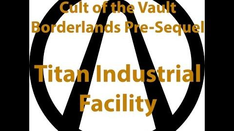 Borderlands Pre Sequel - Cult of the Vault (Titan Industrial Facility)