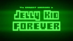 BW - Jelly Kid Forever Title Card