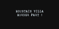 Mountain Villa Bandaged Man Murder Case ~ Part 1