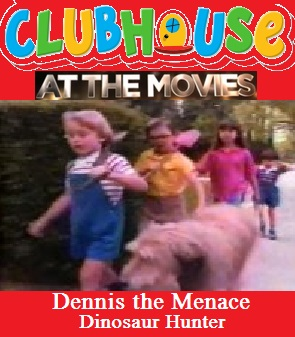 Clubhouse At The Movies - Dennis the Menace Dinosaur ...