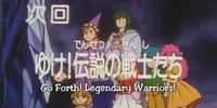 Episode 49: Go Forth!, Legendary Warriors!