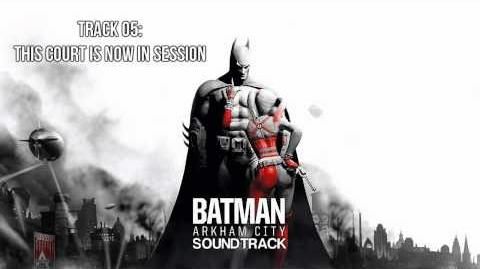 Batman Arkham City Soundtrack - Track 05 - This Court Is Now In Session