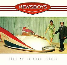 Newsboys-Take Me to Your Leader