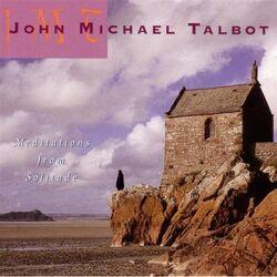 John Michael Talbot-Meditations from Solitude