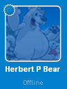 Herbert P Bear while Offline